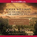 Roger Williams and the Creation of the American Soul: Church, State, and the Birth of Liberty (       UNABRIDGED) by John M. Barry Narrated by Richard Poe