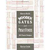 How to Build Wooden Gates and Picket Fences: 100 Classic Designs