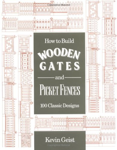 How to Build Wooden Gates and Picket Fences: 100 Classic Designs - Stackpole Books - 0811730069 - ISBN:0811730069