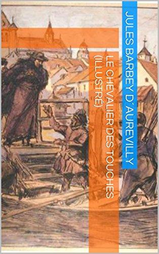 Jules Barbey d´Aurevilly - Le Chevalier des Touches (Illustré) (French Edition)