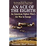 An Ace of the Eighth: An American Fighter Pilot&#39;s Air War in Europevon &#34;Norman J. Fortier&#34;
