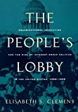 img - for By Elisabeth S. Clemens The People's Lobby: Organizational Innovation and the Rise of Interest Group Politics in the United (1st First Edition) [Paperback] book / textbook / text book