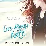 Love Always, Kate: Love Always Series, Volume 1 | D. Nichole King