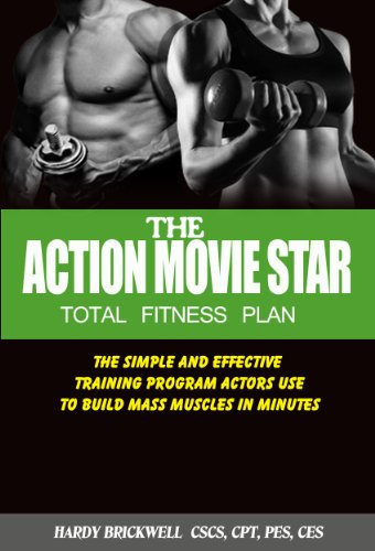 Action Movie Star Total Fitness Plan - The Simple and Effective Training Program Actors Use to Build Mass Muscles in Minutes