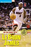 On the Court with...LeBron James (Matt Christopher Sports Biographies) (0316016306) by Christopher, Matt