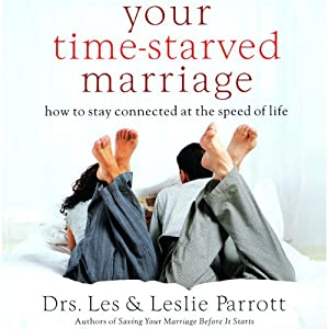 Your Time-Starved Marriage: How to Stay Connected at the Speed of Life | [Dr. Les Parrott, Dr. Leslie Parrott]