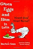Green Eggs and Ham In Latin/Virent Ova! Viret Perha!! (0865165556) by Seuss