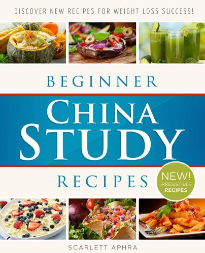 China Study Recipes For Beginners: Easy-To-Make Recipes For Breakfast, Lunch and Dinner (The Easy Diet)