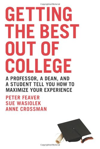 Getting the Best Out of College: A Professor, a Dean, & a Student Tell You How to Maximize Your Experience