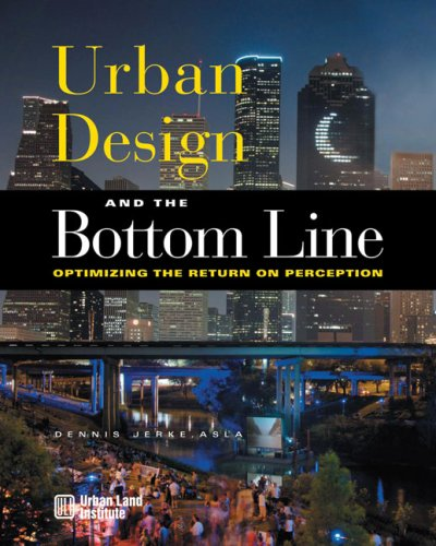 Urban Design and the Bottom Line: Optimizing the Return...