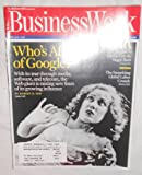 Business Week Magazine April 9, 2007. Who's Afraid of Google? With its tear through media, software, and telecom, the Web giant is raising new fears of its growing influence By ROBERT D. HOF. PLUS: Starbucks Tries to get the Magic Back, and The Surprising Global Labor Crunch