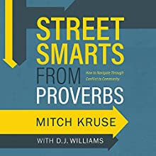 Street Smarts from Proverbs: How to Navigate Through Conflict to Community | Livre audio Auteur(s) : Mitch Kruse, D. J. Williams Narrateur(s) : Joe Knezevich