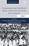 img - for Composing for the State: Music in Twentieth-Century Dictatorships (Musical Cultures of the Twentieth Century) book / textbook / text book