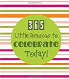 365 LITTLE REASONS TO CELEBRATE TODAY! (365 Perpetual Calendars)