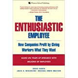 The Enthusiastic Employee: How Companies Profit by Giving Workers What They Want ~ David Sirota