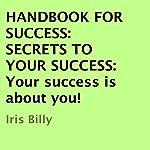 Handbook for Success: Secrets to Your Success | Iris Billy