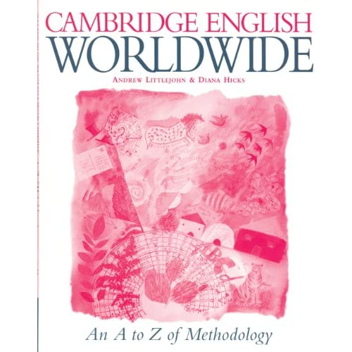 Cambridge English Worldwide A-Z of Methodology (Cambridge English for Schools) Andrew Littlejohn and Diana Hicks