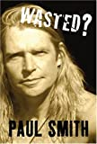 Wasted!: The Incredible True Story of Cricket's First Rock 'n' Roll Star