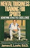 Mental Toughness Training for Sports: Achieving Athletic Excellence (Plume) (0452267951) by Loehr, James E.