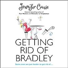 Getting Rid of Bradley (       UNABRIDGED) by Jennifer Crusie Narrated by Elenna Stauffer