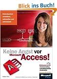 Keine Angst vor Microsoft Access! - f�r Access 2007 bis 2013: Datenbanken verstehen, entwerfen und entwickeln