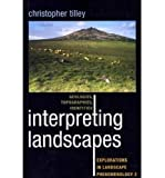 Interpreting Landscapes: Geologies, Topographies, Identities (Explorations in Landscape Phenomenology)