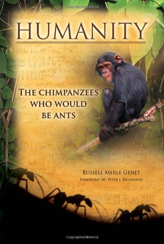 Humanity: The Chimpanzees Who Would Be Ants (The Humanity Series, 1st, revised)