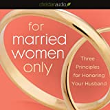 img - for For Married Women Only: Three Principles for Honoring Your Husband book / textbook / text book