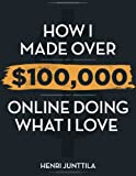 img - for How I Made Over $100,000 Online Doing What I Love book / textbook / text book