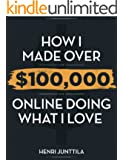 How I Made Over $100,000 Online Doing What I Love