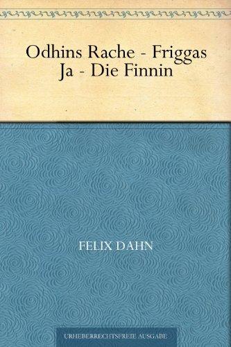 Felix Dahn - Odhins Rache - Friggas Ja - Die Finnin