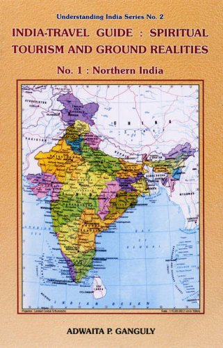 India-travel Guide: Spiritual Tourism and Ground Realities (Understanding India Series No. 2) (Pt. 1)