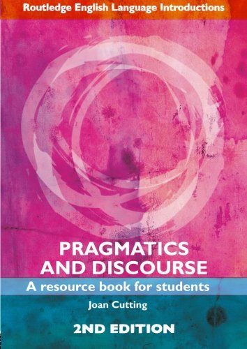 Pragmatics and Discourse: A Resource Book for Students...