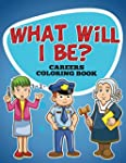 What Will I Be? Careers Coloring Book...