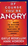 img - for Of Course You're Angry: A Guide to Dealing with the Emotions of Substance Abuse book / textbook / text book