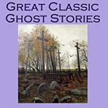 Great Classic Ghost Stories (       UNABRIDGED) by Arthur Conan Doyle, Rudyard Kipling, Lord Halifax, Edgar Allan Poe, Stacy Aumonier, M. R. James, Joseph Conrad Narrated by Cathy Dobson