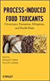 img - for Process-Induced Food Toxicants: Occurrence, Formation, Mitigation, and Health Risks book / textbook / text book