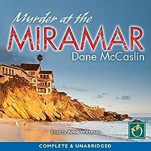 Murder at the Miramar (       UNABRIDGED) by Dane McCaslin Narrated by Anne Wittman