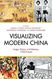 Visualizing Modern China: Image, History, and Memory, 1750-Present (AsiaWorld)