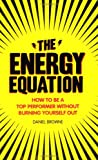 Energy Equation: How to Be a Top Performer Without Burning Yourself Out