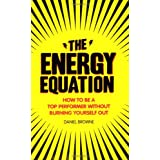 The Energy Equation: How to be a Top Performer without Burning Yourself Outby Daniel Browne