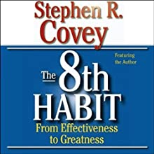 The 8th Habit: From Effectiveness to Greatness Audiobook by Stephen R. Covey Narrated by Stephen R. Covey