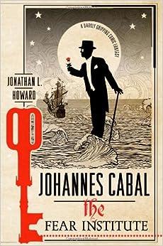 Johannes Cabal The Fear Institute Johannes Cabal Novels