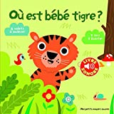 Où est bébé tigre?: 6 volets à soulever, 7 sons à écouter