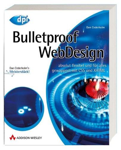 Bulletproof Webdesign - Reagiert und ohne Qualitätsverlust auf jeden Inhalt, jede Textmenge und jede Umgebung, Einzellösungen anhand Quellcode- und ... gewappnet mit CSS und XHTML (DPI Grafik)