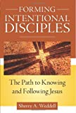 [ FORMING INTENTIONAL DISCIPLES: THE PATH TO KNOWING AND FOLLOWING JESUS ] BY Weddell, Sherry A ( Author ) [ 2012 ] Paperback