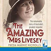 The Amazing Mrs Livesey: The Remarkable Story of Australia's Greatest Imposter Audiobook by Freda Marnie Nicholls Narrated by Ella James