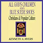 All God's Children and Blue Suede Shoes: Christians and Popular Culture | Kenneth A. Myers