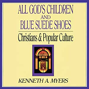 All God's Children and Blue Suede Shoes: Christians and Popular Culture | [Kenneth A. Myers]