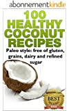 100 Healthy Coconut Recipes - Paleo style: free of gluten, grains, dairy and refined sugar (coconut flour recipes, coconut flour meals, paleo diet, paleo ... diet recipes Book 3) (English Edition)